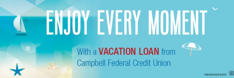 Enjoy Every Moment with a vacation loan from campbell federal credit union
